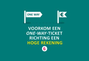 Bespaartip 6: Voorkom een one-way-ticket richting een hoge rekening